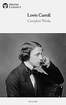 Delphi Complete Works of Lewis Carroll (Illustrated) (English Edition) par [Lewis Carroll, Delphi Classics]