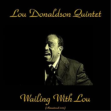 Wailing with Lou (feat. Donald Byrd, Art Taylor) [Remastered 2015]