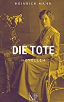 Die Tote: Und andere Novellen