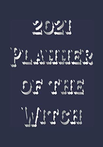 『2021 Planner of the Witch: Silver Letters on Dark Blue. 12 months of spells & plans. Weekly & Monthly display. Grmoire: pages for tracking rituals with check box for Moon Phase,』のトップ画像