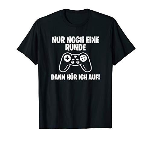 Nur noch eine Runde dann hör ich auf lustiges Gamer Shirt T-Shirt