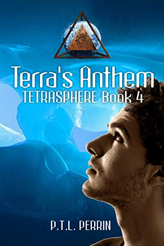 Terra's Anthem: Tetrasphere - Book 4 by [P.T.L. Perrin]