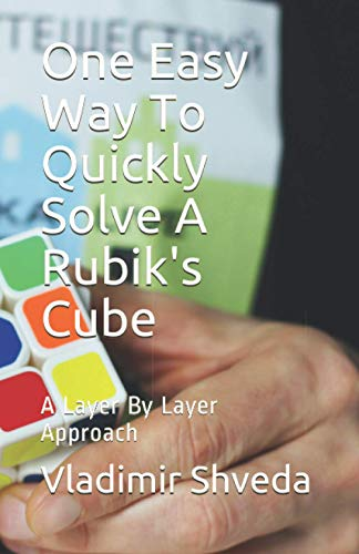 One Easy Way To Quickly Solve A Rubik's Cube: A Layer By Layer Approach