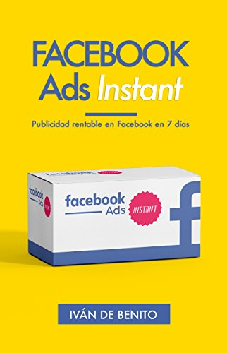 Facebook Ads Instant: Cómo crear tu primera campaña publicitaria en Facebook e Instagram sin dolores de cabeza y generar seguidores, leads y clientes a diario para tu negocio