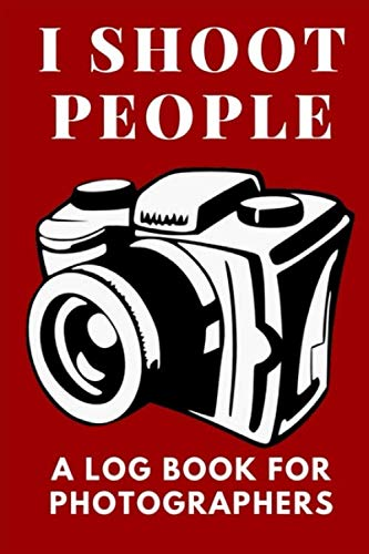 "I Shoot People: A Log Book for Photographers 100 pages 6""x9"""