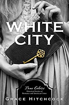 The White City (True Colors) by [Grace Hitchcock]