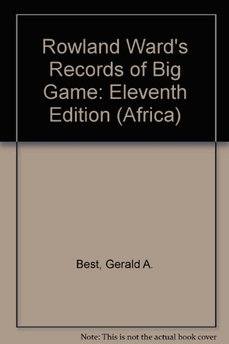 Rowland Ward's Records of Big Game: Eleventh Edition (Africa)