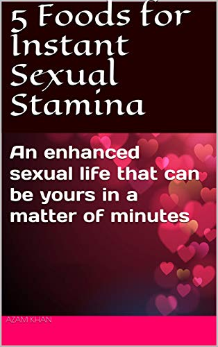 5 Foods for Instant Sexual Stamina: An enhanced sexual life that can be yours in a matter of minutes