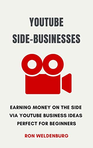 YouTube Side-Businesses [3 in 1 Compilation]: Earning Money on the Side via YouTube Business Ideas Perfect for Beginners