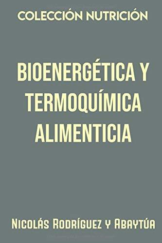 Colección Nutrición. Bioenergética y termoquímica alimenticia: Estudio razonado para la alimentación del adulto.