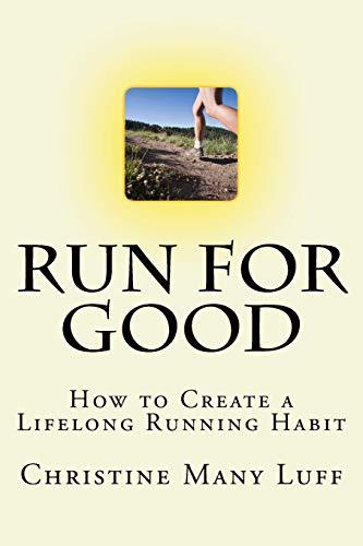 Run for Good: How to Create a Lifelong Running Habit