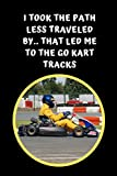 I Took The Path Less Traveled By.. That Led Me To The Go Kart Tracks: Themed Novelty Lined Notebook / Journal To Write In Perfect Gift Item (6 x 9 inches)