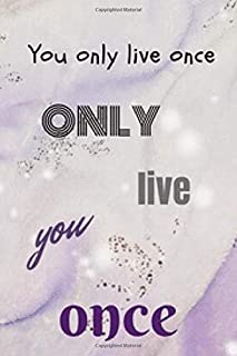 YOU ONLY LIVE ONCE (NOTEBOOK)