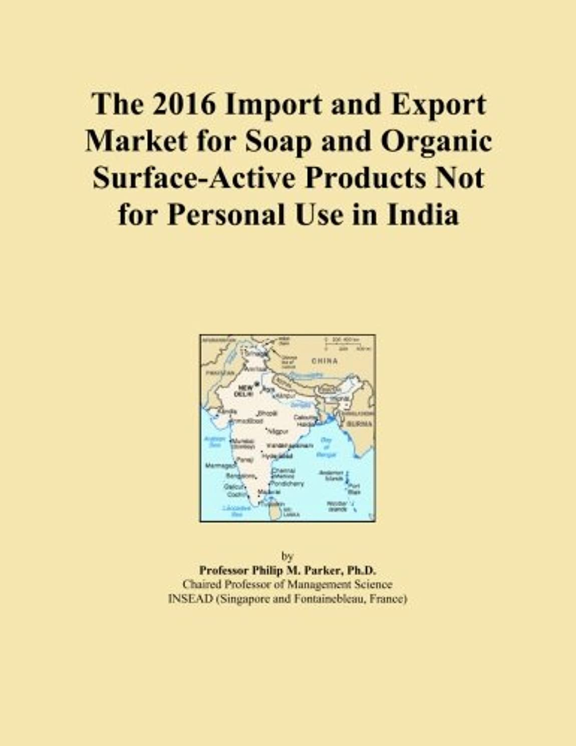 The 2016 Import and Export Market for Soap and Organic Surface-Active Products Not for Personal Use in India