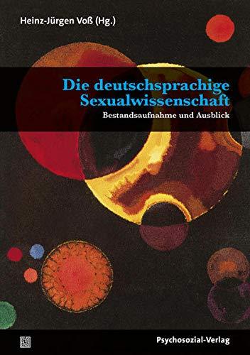 Die deutschsprachige Sexualwissenschaft: Bestandsaufnahme und Ausblick (Angewandte Sexualwissenschaft)