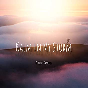 Kalm in My Storm