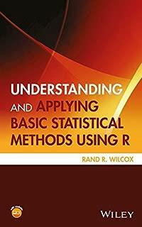 Understanding and Applying Basic Statistical Methods Using R (Statistics in Practice)