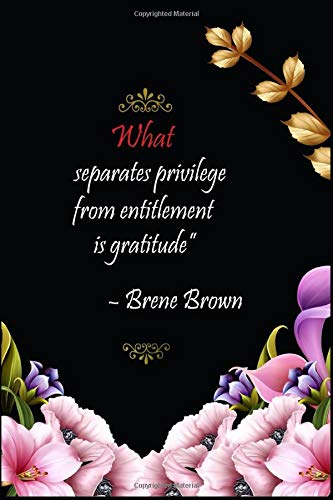 """What separates privilege from entitlement is gratitude"""" ? Brene Brown: One Line A Day. A journal to Practice Gratitude and mindf"""