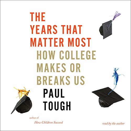 The Years That Matter Most: How College Makes or Breaks Us audiobook cover art
