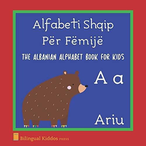 The Albanian Alphabet Book For Kids: Language Learning Educational Gift For Toddlers, Babies & Children Age 1 - 3: Alfabeti Shqip Për Fëmijë