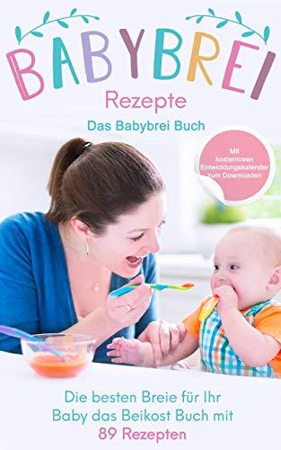 Babybrei Rezepte: Das Babybrei Buch - Die besten Breie für Ihr Baby einfach selber machen, das Beikost Buch mit 89 Rezepten (Das große Buch der Babyernährung 2)