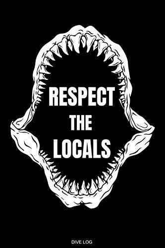 Respect The Locals: Detailliertes Taucher Logbuch für 120 Tauchgänge I Hai Gerätetauchen Unterwasser Tauchbuch für Tauchkurs Abschluss Tauchschein ... Tauchertagebuch I Größe 6 x 9 I 120 Seiten