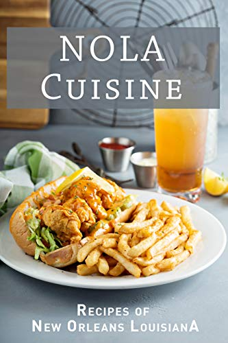 NOLA Cuisine: Recipes of New Orleans Louisiana by [JR Stevens]