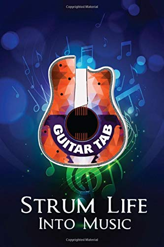 GUITAR TAB STRUM LIFE INTO MUSIC: Guitar Tablature Notebook | Blank Music Manuscript Sheets For Songwriting | Great Gift Idea For Guitar Players, ... Attractive Glossy Music Themed Cover Design
