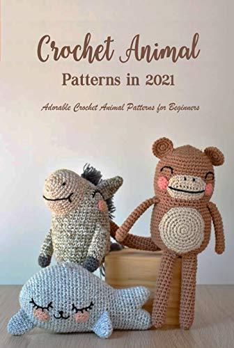 Crochet Animal Patterns in 2021: Adorable Crochet Animal Patterns for Beginners: Crochet Gift for Kids (English Edition)