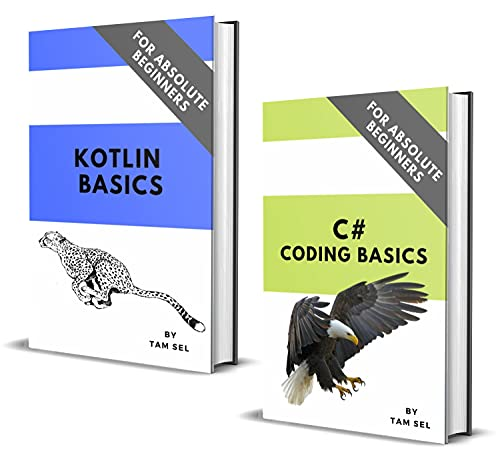 C# AND KOTLIN CODING BASICS: FOR ABSOLUTE BEGINNERS (English Edition)