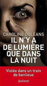 Il n'y a de lumière que dans la nuit - Violée dans un train de banlieue de Caroline Doléans