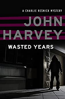 Wasted Years (The Charlie Resnick Mysteries Book 5) by [John Harvey]