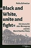 »Black and White, unite and fight»: Die deutsche 68er-Bewegung und die Black Panther Party