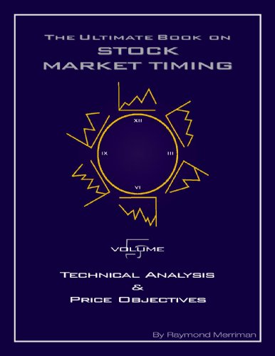 The Ultimate Book on Stock Market Timing Volume 5: Technical Analysis and Price Objectives