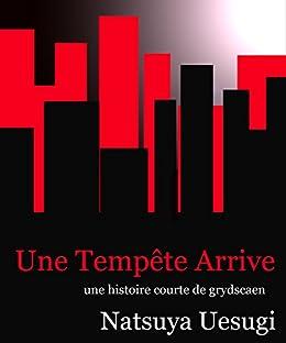 Une Tempête  Arrive: une histoire courte de grydscaen (French Edition) by [Natsuya Uesugi]