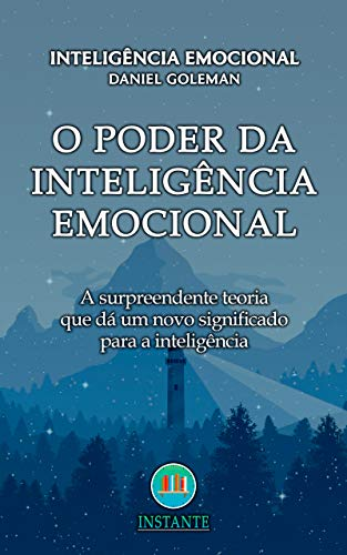 O Poder da Inteligência Emocional: A surpreendente teoria que dá um novo significado para a inteligência (Portuguese Edition)