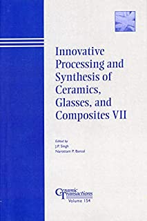 Innovative Processing and Synthesis of Ceramics, Glasses, and Composites VII (Ceramic Transactions Series)