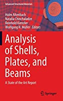 Analysis of Shells, Plates, and Beams: A State of the Art Report (Advanced Structured Materials (134))