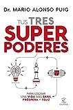 Tus tres superpoderes para lograr una vida más sana, próspera y feliz (Spanish Edition)