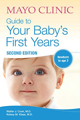 Mayo Clinic Guide to Your Baby's First Years: 2nd Edition Revised and Updated