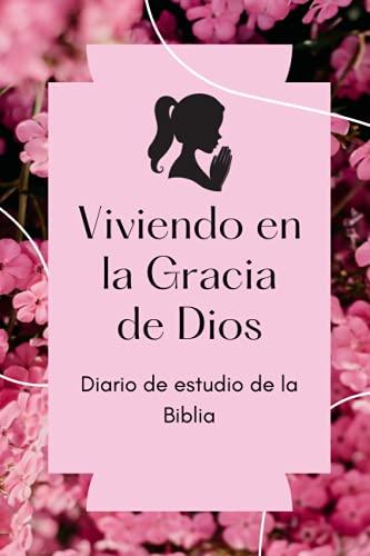 Viviendo en la Gracia de Dios Diario de estudio de la Biblia: Cuaderno para escribir notas y reflexiones durante el estudio de la Bíblico