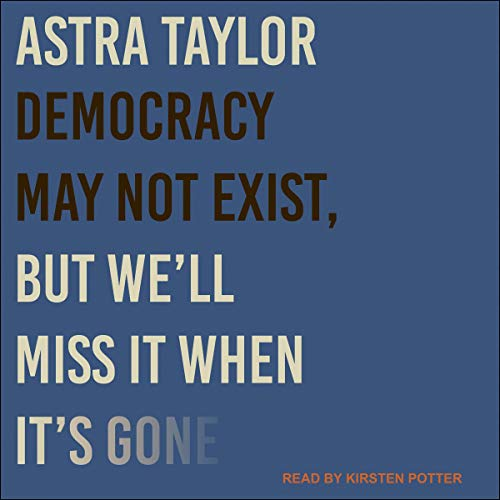 Democracy May Not Exist, but We'll Miss It When It's Gone cover art