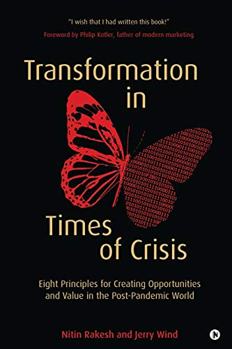 Compare Textbook Prices for Transformation in Times of Crisis: Eight Principles for Creating Opportunities and Value in the Post-Pandemic World  ISBN 9781637147559 by Nitin Rakesh,Jerry Wind