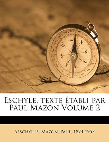 Eschyle, Texte Établi Par Paul Mazon Volume 2