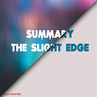 Summary: The Slight Edge                   By:                                                                                                                                 Alex Newton                               Narrated by:                                                                                                                                 Kevin Kollins                      Length: 35 mins     6 ratings     Overall 4.2