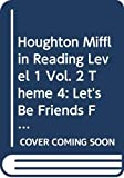 Houghton Mifflin Reading Level 1 Vol. 2 Theme 4: Let's Be Friends Family and Friends Teacher's Edition
