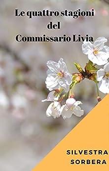 Le quattro stagioni del Commissario Livia di [Silvestra Sorbera]