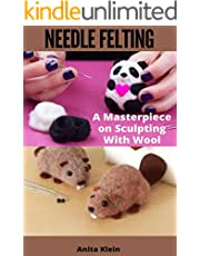 NEEDLE FELTING : A MASTERPIECE ON SCULPTING WITH WOOL