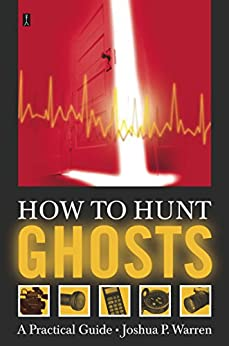 How to Hunt Ghosts: A Practical Guide by [Joshua P. Warren]