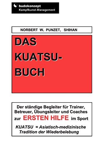 Das Kuatsu-Buch: Der ständige Begleiter für Trainer, Betreuer, Übungsleiter und Coaches zur Ersten Hilfe im Sport: Der stndige Begleiter fr Trainer, ... und Coaches zur Ersten Hilfe im Sport